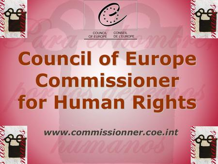 Council of Europe Commissioner for Human Rights www.commissionner.coe.int.