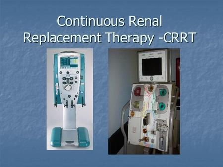 Continuous Renal Replacement Therapy -CRRT