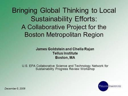 Bringing Global Thinking to Local Sustainability Efforts: A Collaborative Project for the Boston Metropolitan Region James Goldstein and Chella Rajan Tellus.
