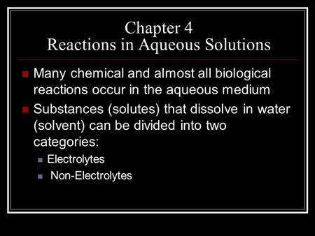 Chapter 4 Reactions in Aqueous Solutions Many chemical and almost all biological reactions occur in the aqueous medium Substances (solutes) that dissolve.