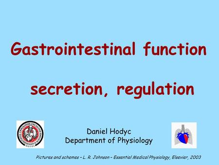 Gastrointestinal function secretion, regulation Daniel Hodyc Department of Physiology Pictures and schemes – L. R. Johnson – Essential Medical Physiology,