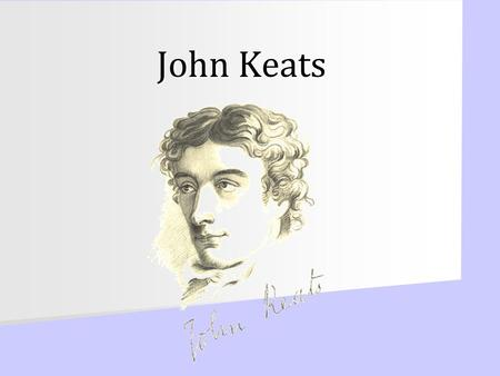 John Keats John Keats 1795-1821 John Keats lived only twenty- five years, yet his poetic achievement was extraordinary. His writing career lasted a little.