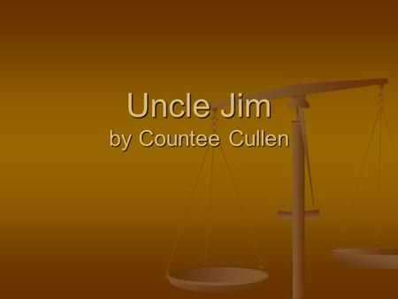 Uncle Jim by Countee Cullen. Thesis The speaker is a young man who is surrounded by prejudices and does not agree with them. The speaker is a young man.