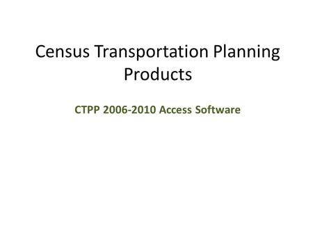 Census Transportation Planning Products CTPP 2006-2010 Access Software.