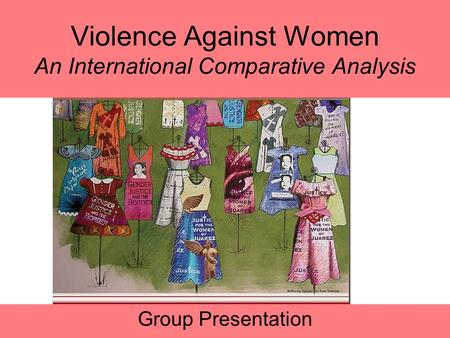 Violence Against Women An International Comparative Analysis Group Presentation.