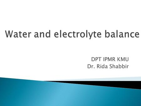 DPT IPMR KMU Dr. Rida Shabbir.  K+ extracellular 4.2 mEq/L  Increase in conc to 3-4 mEq/L causes cardiac arrhythmias causing cardiac arrest and fibrilation.