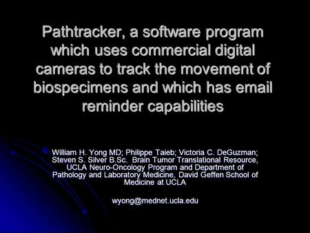 Pathtracker, a software program which uses commercial digital cameras to track the movement of biospecimens and which has email reminder capabilities William.