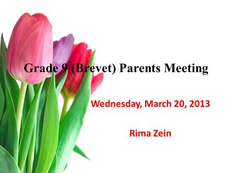 Grade 9 (Brevet) Parents Meeting Wednesday, March 20, 2013 Rima Zein.