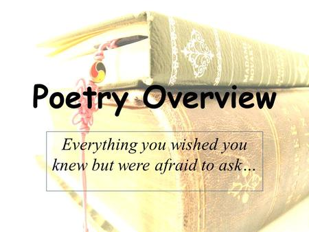 Poetry Overview Everything you wished you knew but were afraid to ask…