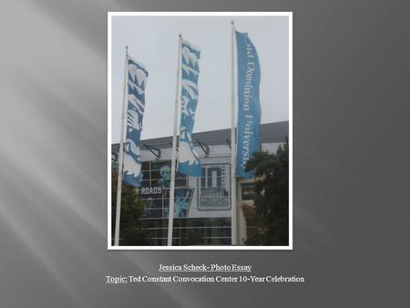 Jessica Scheck- Photo Essay Topic: Ted Constant Convocation Center 10-Year Celebration.