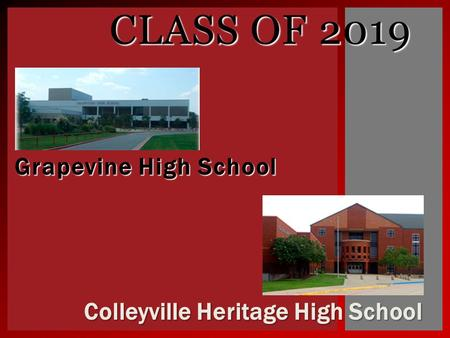 Grapevine High School CLASS OF 2019 Colleyville Heritage High School.