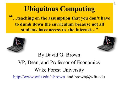 "Ubiquitous Computing "" …teaching on the assumption that you don't have to dumb down the curriculum because not all students have access to the Internet…"""