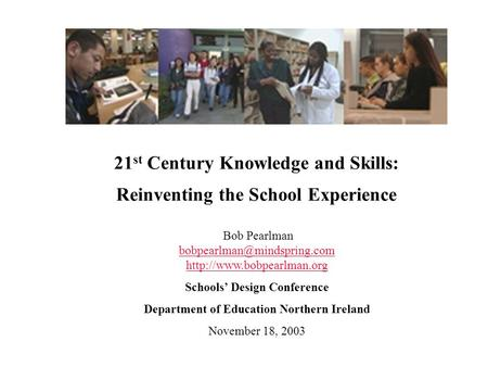 21 st Century Knowledge and Skills: Reinventing the School Experience Bob Pearlman