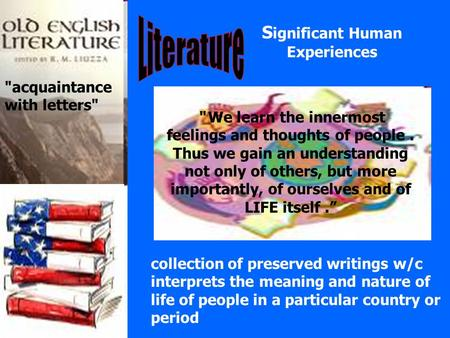 S ignificant Human Experiences acquaintance with letters collection of preserved writings w/c interprets the meaning and nature of life of people in.