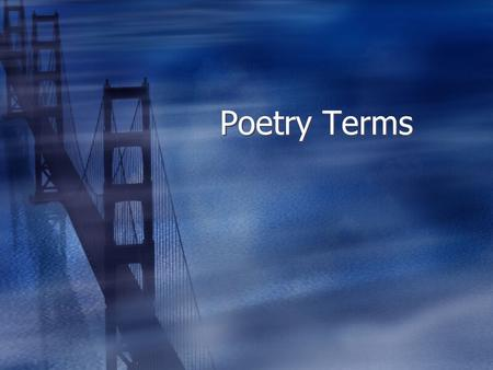 Poetry Terms  Anaphora  The repetition of a word or phrase at the start of successive clauses.  Alliteration  The repetition of the same or similar.