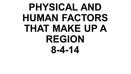 PHYSICAL AND HUMAN FACTORS THAT MAKE UP A REGION