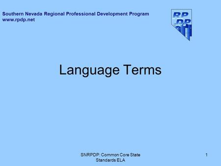 Language Terms 1SNRPDP: Common Core State Standards ELA Southern Nevada Regional Professional Development Program www.rpdp.net.