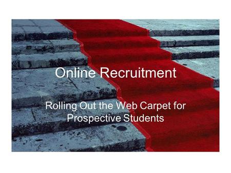 Online Recruitment Rolling Out the Web Carpet for Prospective Students.