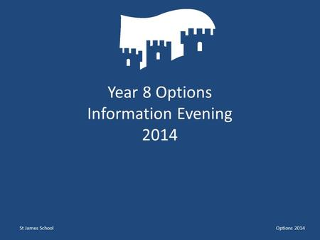 St James SchoolOptions 2014 Year 8 Options Information Evening 2014.