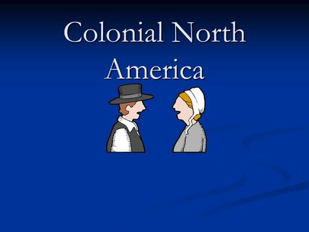 Colonial North America. New England Colonies New England Colonies Connecticut Connecticut Massachusetts Bay Massachusetts Bay Massachusetts and Maine.
