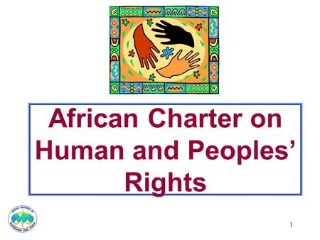 1 African Charter on Human and Peoples' Rights. 2 African Charter One of four regional human rights agreements Adopted 1981; entered into force 1986 All.