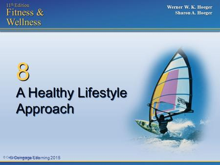 © Cengage Learning 2015 11 th Edition Fitness & Wellness Werner W. K. Hoeger Sharon A. Hoeger A Healthy Lifestyle Approach 8.