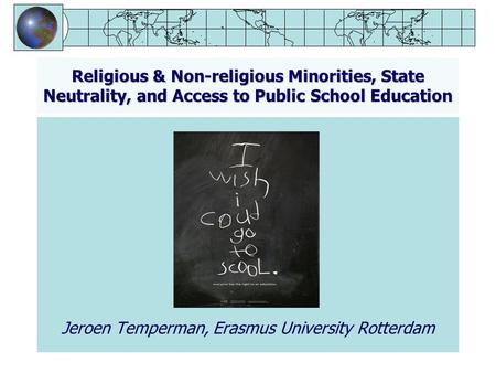 Religious & Non-religious Minorities, State Neutrality, and Access to Public School Education Jeroen Temperman, Erasmus University Rotterdam.