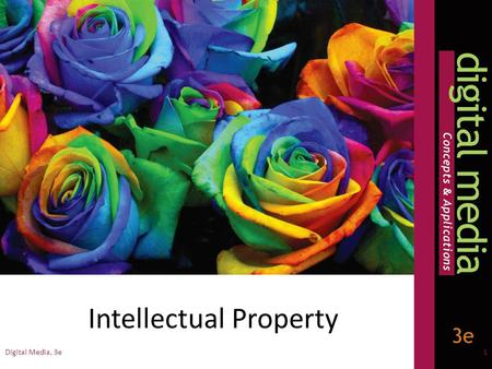 Digital Media, 3e1 Intellectual Property. What is Intellectual Property? Creations of the mind: inventions, literary and artistic works, and symbols,
