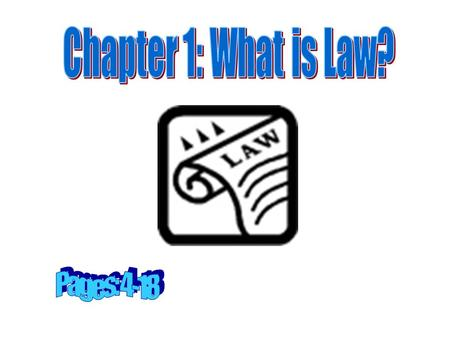 Chapter 1: What is Law? Pages: 4-18.