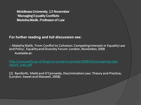 Middlesex University, 12 November 'Managing Equality Conflicts Maleiha Malik, Professor of Law For further reading and full discussion see: (1) Maleiha.