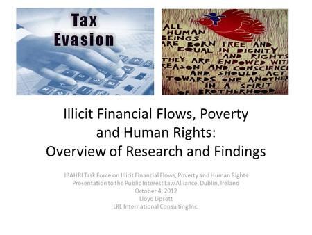 Illicit Financial Flows, Poverty and Human Rights: Overview of Research and Findings IBAHRI Task Force on Illicit Financial Flows, Poverty and Human Rights.