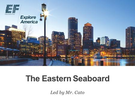 The Eastern Seaboard Led by Mr. Cato. Why travel? Meet EF Explore America Our itinerary What's included on our tour Overview Protection plan Your payment.