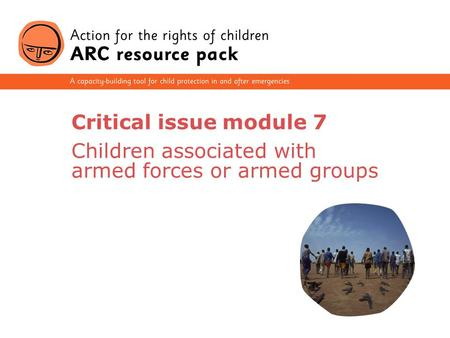 1 Critical issue module 7 Children associated with armed forces or armed groups.