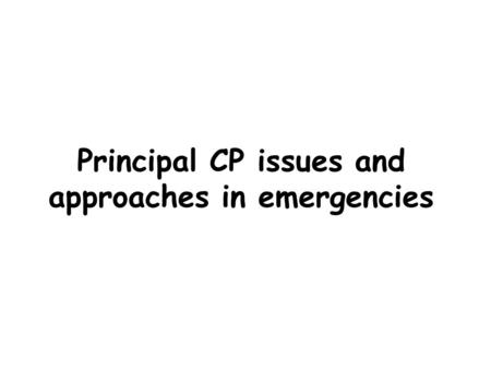 Principal CP issues and approaches in emergencies.