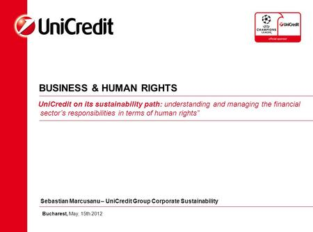 BUSINESS & HUMAN RIGHTS UniCredit on its sustainability path: understanding and managing the financial sector's responsibilities in terms of human rights""