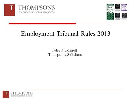 Employment Tribunal Rules 2013 Peter O'Donnell, Thompsons, Solicitors.