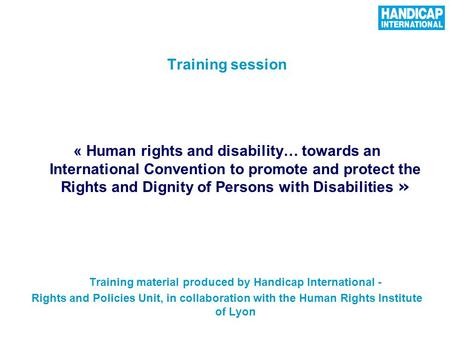 1 Training session « Human rights and disability… towards an International Convention to promote and protect the Rights and Dignity of Persons with Disabilities.