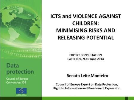 ICTS and VIOLENCE AGAINST CHILDREN: MINIMISING RISKS AND RELEASING POTENTIAL EXPERT CONSULTATION Costa Rica, 9-10 June 2014 Renato Leite Monteiro Council.