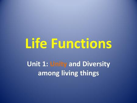 Unit 1: Unity and Diversity among living things