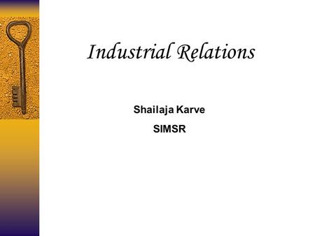 Industrial Relations Shailaja Karve SIMSR. Industrial Relations  Basically IR is a social partnership between the players.  Industrial relations may.