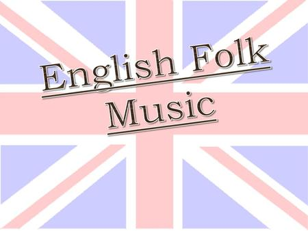 IDEAS AND CONCEPTION Folk Music Folk music recounts or reveals the history of a culture in a musical way.  National, linguistic and cultural factors.