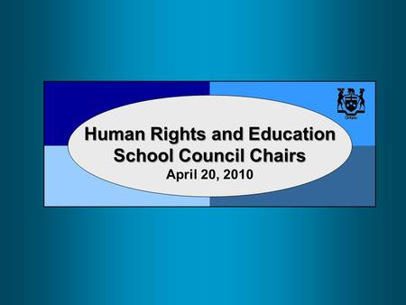 Human Rights and Education School Council Chairs Human Rights and Education School Council Chairs April 20, 2010.