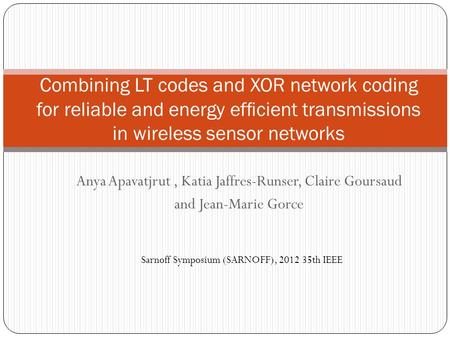 Anya Apavatjrut, Katia Jaffres-Runser, Claire Goursaud and Jean-Marie Gorce Combining LT codes and XOR network coding for reliable and energy efficient.