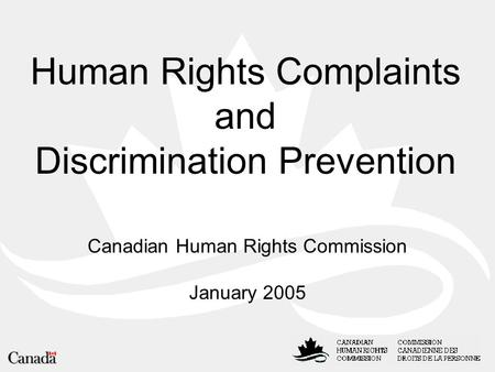 Human Rights Complaints and Discrimination Prevention Canadian Human Rights Commission January 2005.