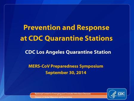 National Center for Emerging and Zoonotic Infectious Diseases Division of Global Migration and Quarantine CDC Los Angeles Quarantine Station Prevention.