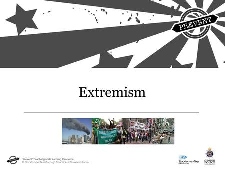 'Prevent' Teaching and Learning Resource © Stockton-on-Tees Borough Council and Cleveland Police Extremism.
