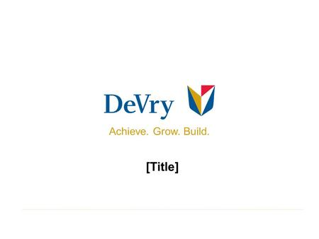 [Title] Achieve. Grow. Build.. 2 Certain statements contained in this presentation concerning DeVry's future performance, including those statements concerning.