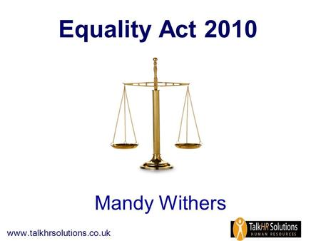Www.talkhrsolutions.co.uk Mandy Withers Equality Act 2010.
