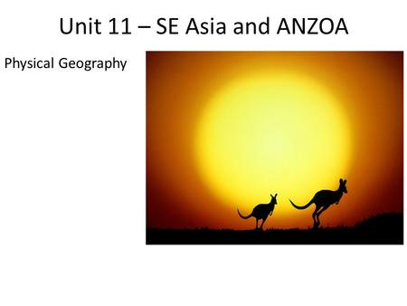Unit 11 – SE Asia and ANZOA Physical Geography.