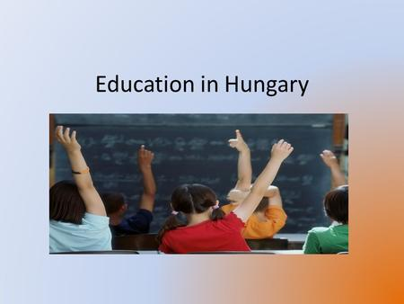 Education in Hungary. Datas of Hungarian Education Primary languagesHungarian System typeCentral Literacy(2003) Total99.4 Male99.5 Female99.3 Enrollment.